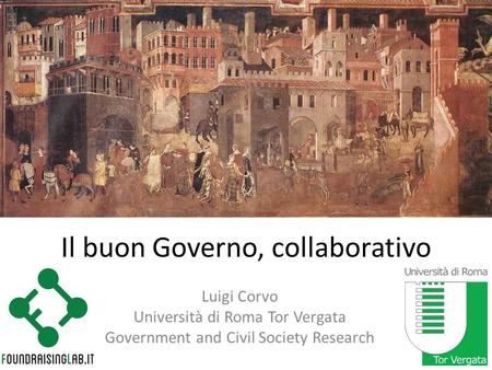 Il buon Governo, collaborativo Luigi Corvo Università di Roma Tor Vergata Government and Civil Society Research.