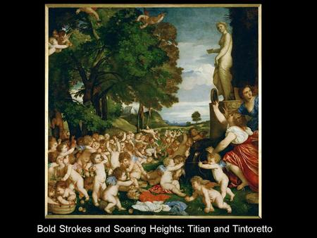 Bold Strokes and Soaring Heights: Titian and Tintoretto.