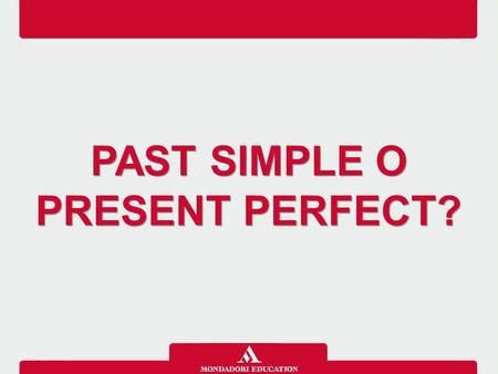 PAST SIMPLE O PRESENT PERFECT?