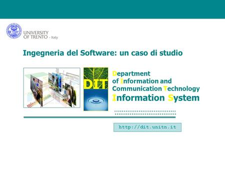 DIT Department of Information and Communication Technology Information System  Ingegneria del Software: un caso di studio.
