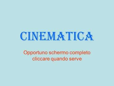 Cinematica Opportuno schermo completo cliccare quando serve.