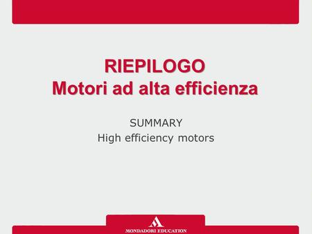 SUMMARY High efficiency motors RIEPILOGO Motori ad alta efficienza RIEPILOGO Motori ad alta efficienza.