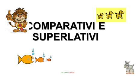 COMPARATIVI E SUPERLATIVI GIOCARE E SAPERE. Comparatives are used to talk about one thing in relation to another, For Example: My car is older than yours.