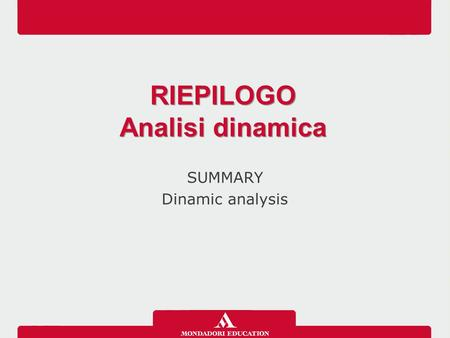 SUMMARY Dinamic analysis RIEPILOGO Analisi dinamica RIEPILOGO Analisi dinamica.