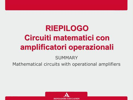 SUMMARY Mathematical circuits with operational amplifiers RIEPILOGO Circuiti matematici con amplificatori operazionali RIEPILOGO Circuiti matematici con.