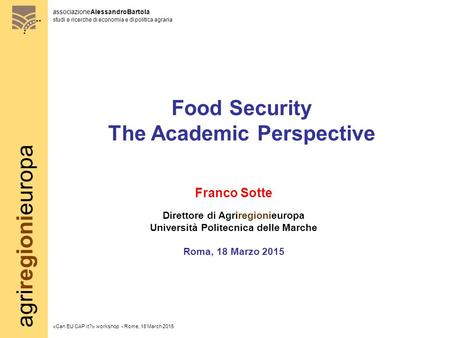 Agriregionieuropa associazioneAlessandroBartola studi e ricerche di economia e di politica agraria «Can EU CAP it?» workshop - Rome, 18 March 2015 Food.