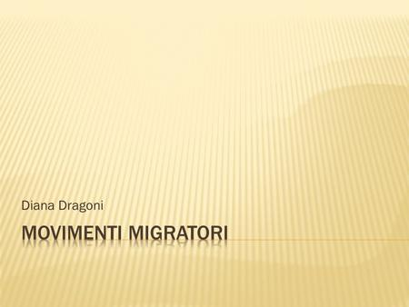Diana Dragoni MOVIMENTI MIGRATORI.