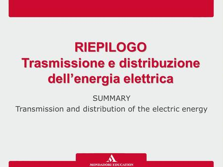 SUMMARY Transmission and distribution of the electric energy RIEPILOGO Trasmissione e distribuzione dell'energia elettrica RIEPILOGO Trasmissione e distribuzione.