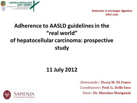 "Adherence to AASLD guidelines in the ""real world"" of hepatocellular carcinoma: prospective study 11 July 2012 Dottorato in oncologia digestiva XXIV ciclo."