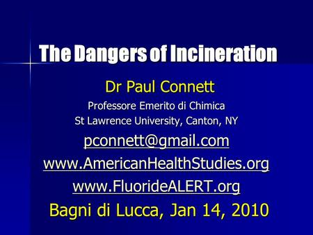 The Dangers of Incineration The Dangers of Incineration Dr Paul Connett Dr Paul Connett Professore Emerito di Chimica St Lawrence University, Canton, NY.