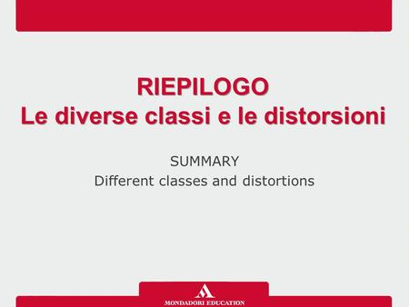 SUMMARY Different classes and distortions RIEPILOGO Le diverse classi e le distorsioni RIEPILOGO Le diverse classi e le distorsioni.