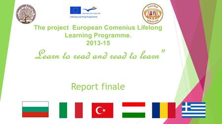 The project European Comenius Lifelong Learning Programme. 2013-15 Learn to read and read to learn Report finale.
