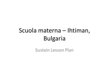 Scuola materna – Ihtiman, Bulgaria Sustain Lesson Plan.
