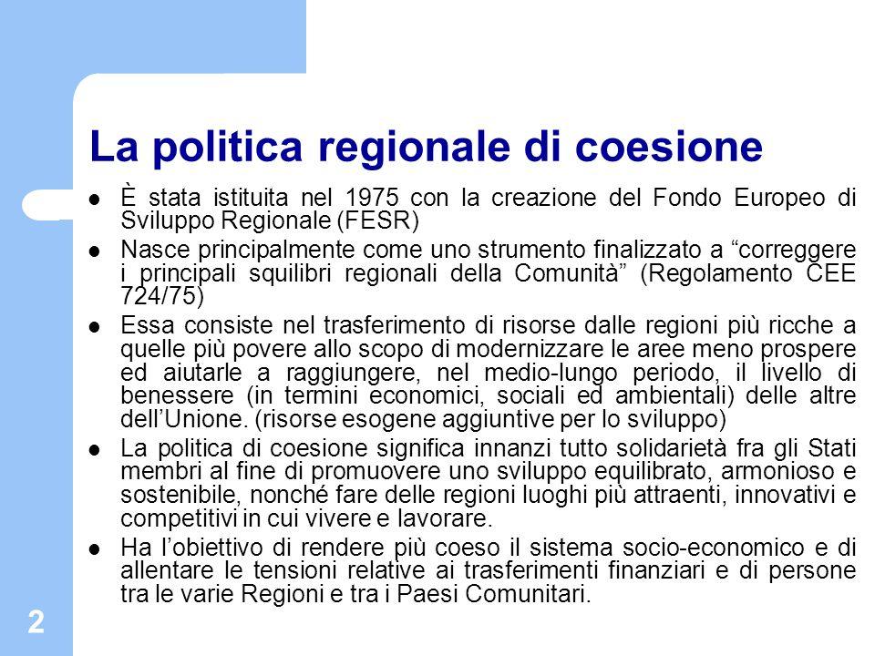 3 Coesione economica e sociale Per promuovere uno sviluppo armonioso dell insieme della Comunità, questa sviluppa e prosegue la propria azione intesa a realizzare il rafforzamento della sua coesione economica e sociale.