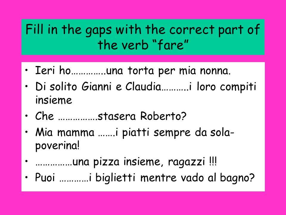 Fill in the gaps with the correct part of the verb fare Ieri ho…………..una torta per mia nonna.