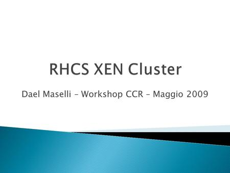Dael Maselli – Workshop CCR – Maggio 2009.  SAN  Red Hat Cluster Suite ◦ RedHat Enterprise, Scientific Linux o CentOS  XEN.