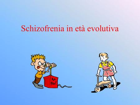 Schizofrenia in età evolutiva