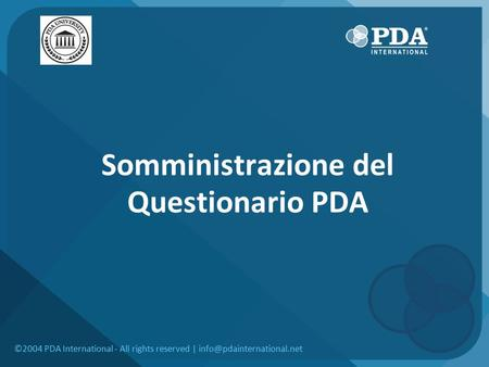 Somministrazione del Questionario PDA ©2004 PDA International - All rights reserved |