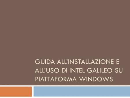 GUIDA ALL'INSTALLAZIONE E ALL'USO DI INTEL GALILEO SU PIATTAFORMA WINDOWS.