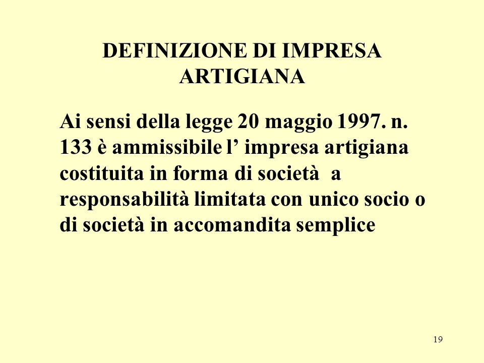 20 DEFINIZIONE DI IMPRESA ARTIGIANA Ai sensi della legge 5 marzo 2001, n.