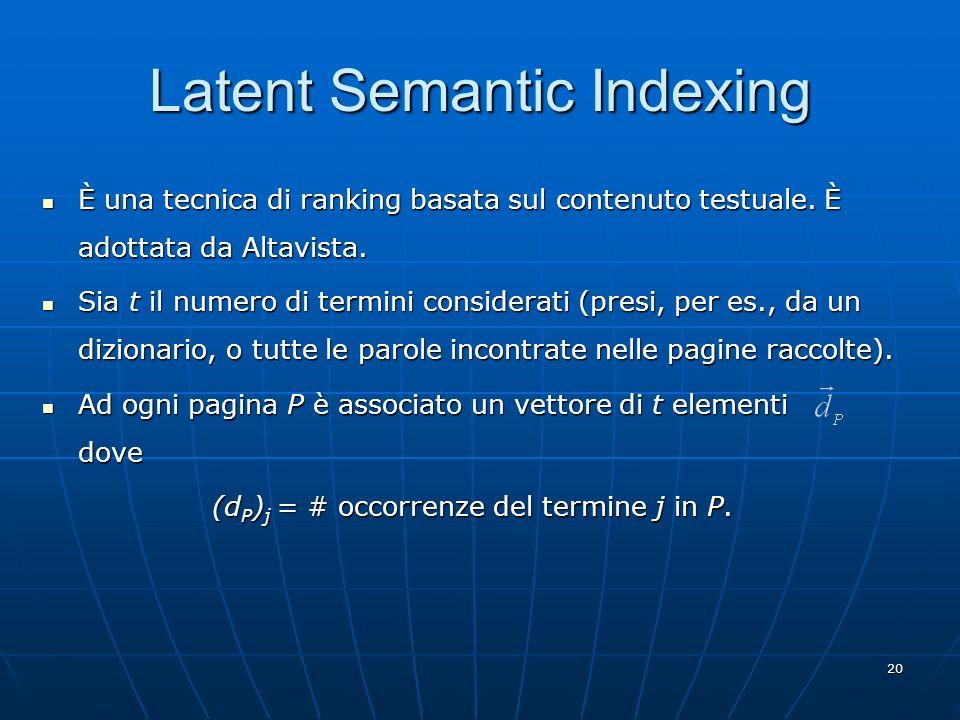 21 Latent Semantic Indexing Ad ogni query Q si associa un analogo vettore, che ha un 1 in corrispondenza dei termini che compaiono nella query, e uno 0 altrimenti.