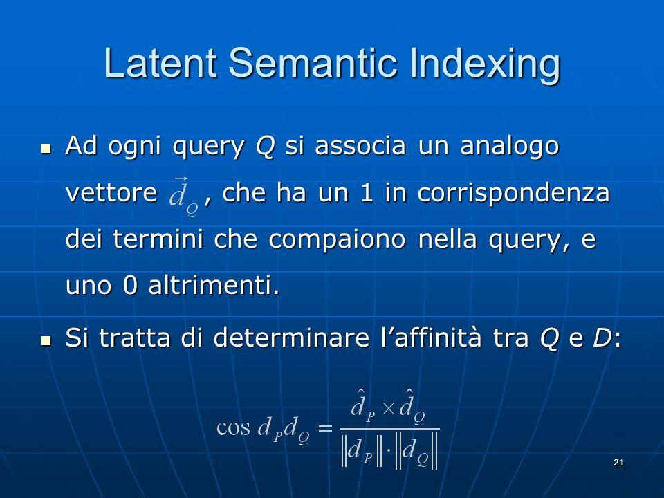 22 Latent Semantic Indexing Assunzione ingenua del LSI: Assunzione ingenua del LSI: una pagina è autorevole su un argomento se i termini relativi a quellargomento vi compaiono spesso.