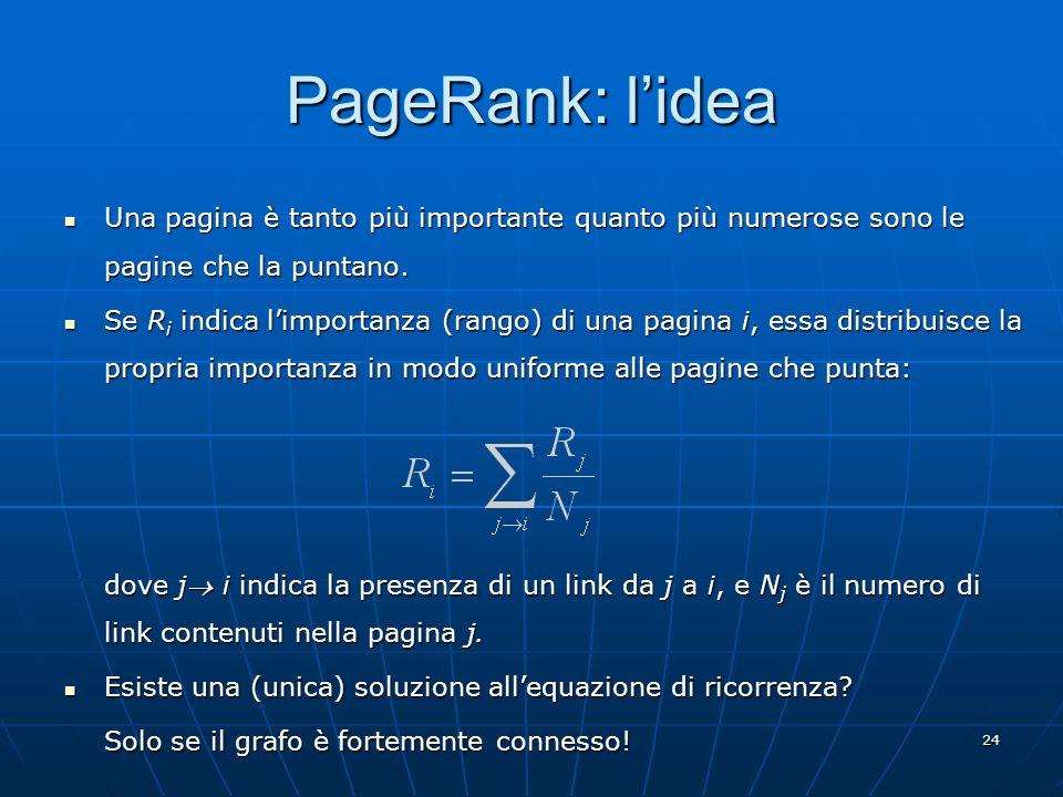 25 PageRank: la formula Per garantire che il grafo sia fortemente connesso, si introduce un fattore che corrisponde a introdurre dei link random al grafo: Per garantire che il grafo sia fortemente connesso, si introduce un fattore che corrisponde a introdurre dei link random al grafo: dove N è il numero di pagine.
