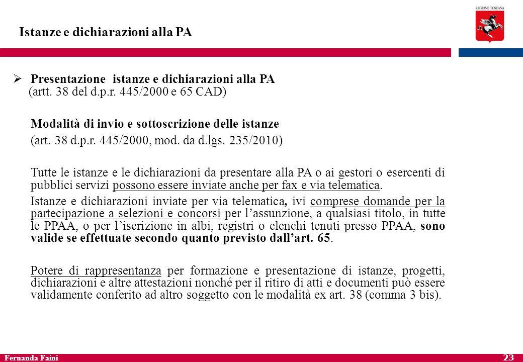 Fernanda Faini 24 Istanze e dichiarazioni alla PA Modalità di presentazione che prevede utilizzo di molti strumenti favor verso utenti agevolata la partecipazione e incentivato utilizzo di telematica.