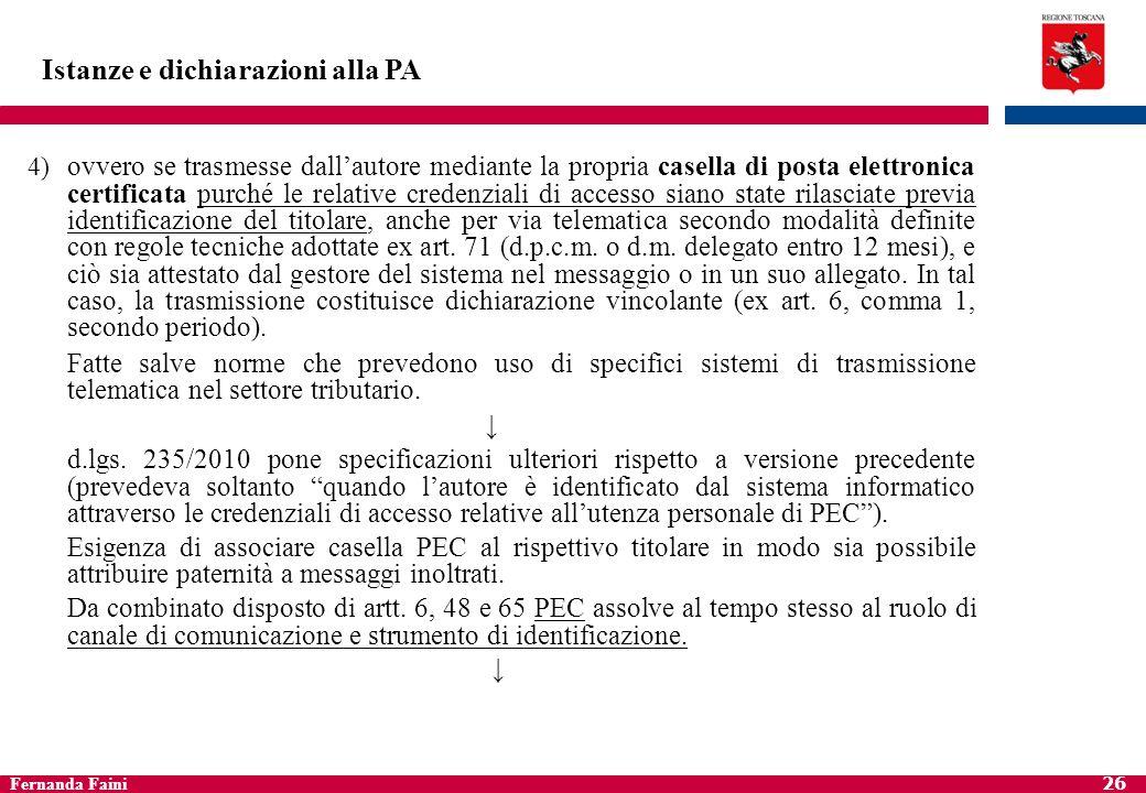 Fernanda Faini 27 Istanze e dichiarazioni alla PA con decreto del Ministro per la pubblica amministrazione e linnovazione e del Ministro per la semplificazione normativa possono essere individuati i casi in cui è richiesta la sottoscrizione mediante firma digitale (comma 1-bis aggiunto da d.lgs.