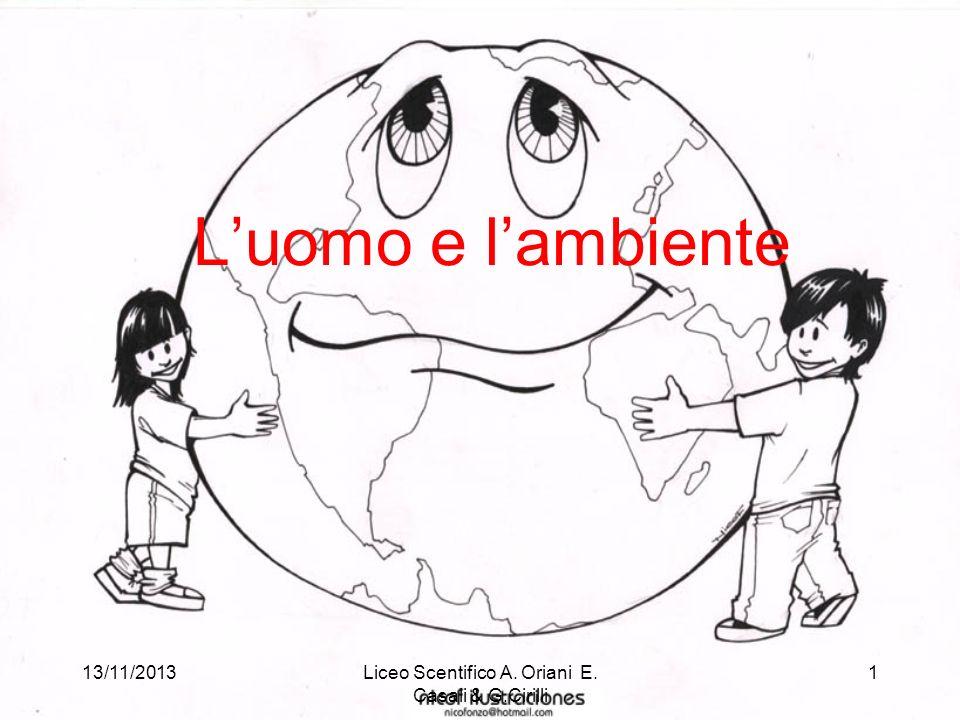 13/11/2013Liceo Scentifico A. Oriani E. Casali & G.Cirilli 1 Luomo e lambiente