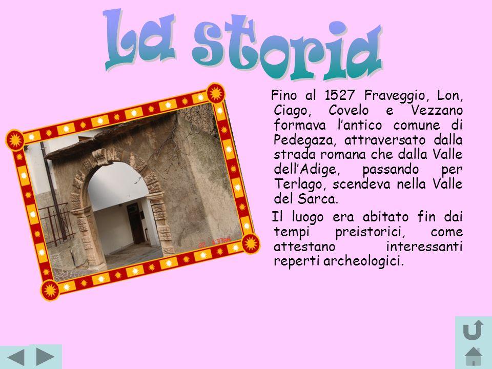 Lorigine di Fraveggio deriva da Fra Vecio un vecchio frate appunto, che girovagando per la nostra valle si trovò a passare da questo paese.