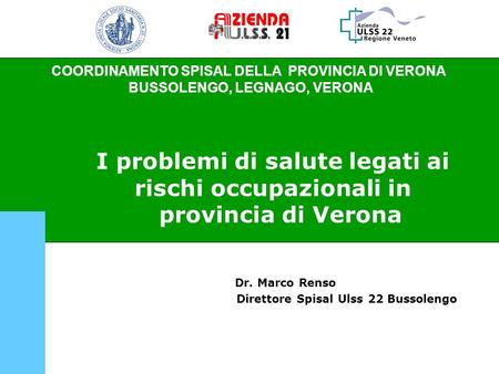 Dr. Marco Renso Direttore Spisal Ulss 22 Bussolengo