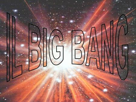 IL BIG BANG.