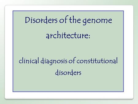 Disorders of the genome architecture: clinical diagnosis of constitutional disorders.