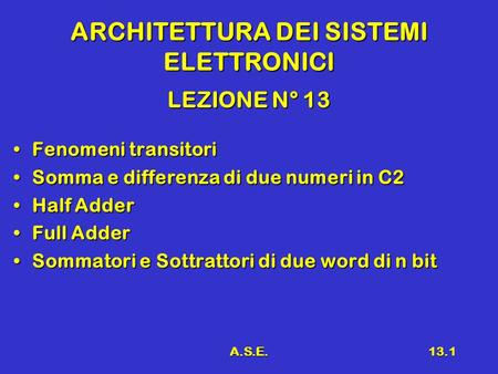 A.S.E.13.1 ARCHITETTURA DEI SISTEMI ELETTRONICI LEZIONE N° 13 Fenomeni transitoriFenomeni transitori Somma e differenza di due numeri in C2Somma e differenza.