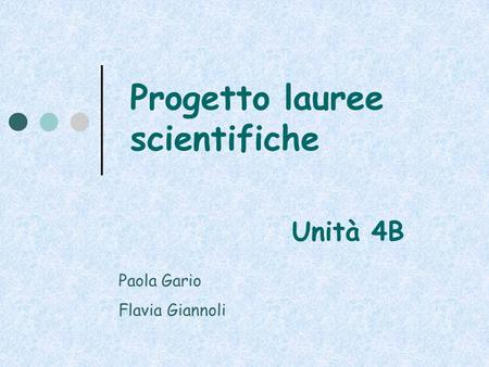 Progetto lauree scientifiche Unità 4B Paola Gario Flavia Giannoli.