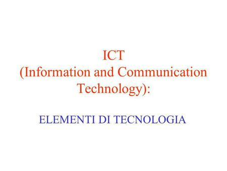 ICT (Information and Communication Technology): ELEMENTI DI TECNOLOGIA.