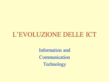 LEVOLUZIONE DELLE ICT Information and Communication Technology.