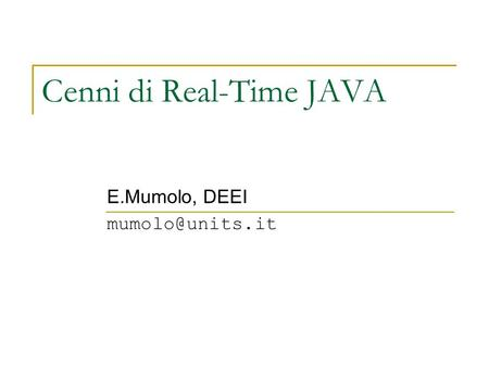 Cenni di Real-Time JAVA E.Mumolo, DEEI