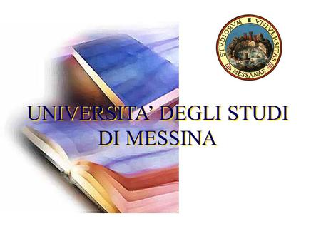 UNIVERSITA DEGLI STUDI DI MESSINA UNIVERSITA DEGLI STUDI DI MESSINA.