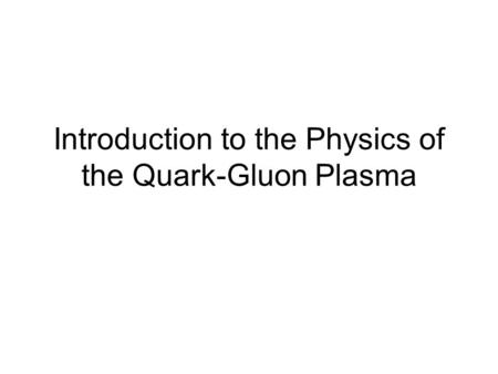 Introduction to the Physics of the Quark-Gluon Plasma.