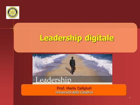 1 Leadership digitale Leadership digitale Prof. Mario Caligiuri Università della Calabria.