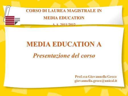 CORSO DI LAUREA MAGISTRALE IN MEDIA EDUCATION A.A. 2011/2012 Prof.ssa Giovannella Greco MEDIA EDUCATION A Presentazione del.