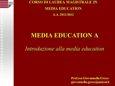 MEDIA EDUCATION A Introduzione alla media education Prof.ssa Giovannella Greco CORSO DI LAUREA MAGISTRALE IN MEDIA EDUCATION.