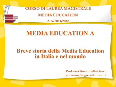MEDIA EDUCATION A Breve storia della Media Education in Italia e nel mondo CORSO DI LAUREA MAGISTRALE MEDIA EDUCATION A.A. 2011/2012 Prof.ssa Giovannella.