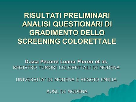 SCREENING COLON RETTO RISULTATI PRELIMINARI ANALISI QUESTIONARI DI GRADIMENTO DELLO SCREENING COLORETTALE D.ssa Pecone Luana Floren et al. REGISTRO TUMORI.