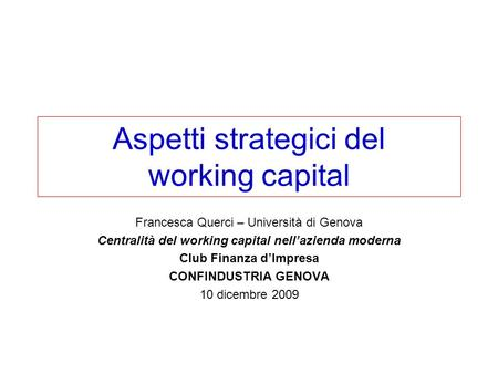 Aspetti strategici del working capital Francesca Querci – Università di Genova Centralità del working capital nellazienda moderna Club Finanza dImpresa.