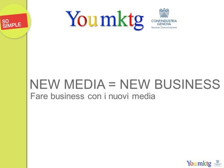 NEW MEDIA = NEW BUSINESS Fare business con i nuovi media.