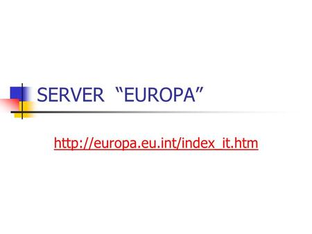 "SERVER ""EUROPA"" http://europa.eu.int/index_it.htm."