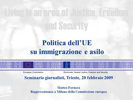 Living in an area of Justice, Freedom and Security European CommissionDirectorate General Justice, Freedom and Security Politica dellUE su immigrazione.